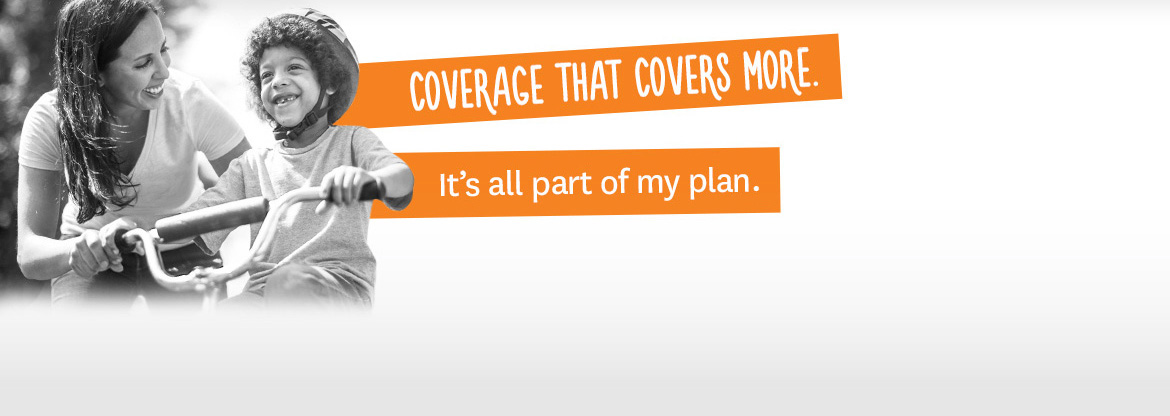 Coverage that covers more. It's all part of my plan.